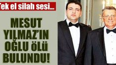 Son dakika: Mesut Yılmaz'ın oğlu Yavuz Yılmaz hayatını kaybetti