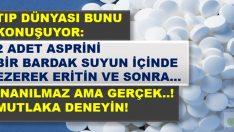 Tıp Dünyası Bu Mucizeyi Konuşuyor! 2 Adet Aspirin Bir Bardak Suyun İçinde Ezerek Eritin ve Sonra…