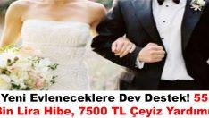 Yeni Evlenene 55 Bin Lira Hibe… 7500 Lira Çeyiz Yardımı! Bakın Şartları Neler?