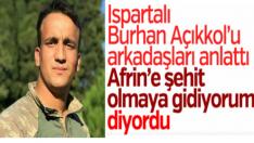 """Burhan Açıkkol,Arkadaşlarına Afrin'e """"Şehit olmaya gidiyorum"""""""