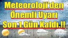 Meteoroloji'den Önemli Uyarı: Son 1 Gün Kaldı