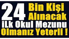 Son Dakika ! 24 Bin Kişi Alınacak! İlkokul Mezunu Olmanız YETERLİ!
