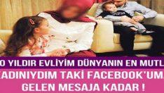 10 Yıldır Evliyim Dünyanın En Mutlu Kadınıydım Taki Facebook'uma Gelen Mesaja Kadar….