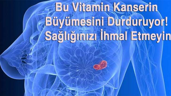 Bu Vitamin Kanserin Büyümesini Durduruyor! Sağlığınızı İhmal Etmeyin